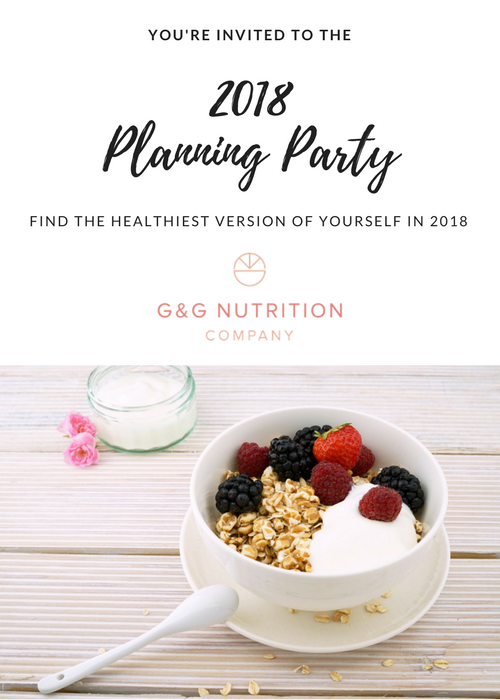 Join the 2018 G&G Nutrition Co. Planning Party to plan out your nutrition and exercise goals for the New Year! Starts January 2nd and is guided by a registered dietitian.